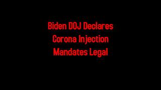 Biden DOJ Declares Corona Injection Mandates Legal 7-27-2021