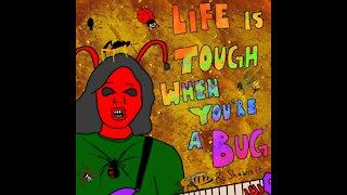 Life is Tough When You're a Bug
