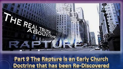 Part 9 The Rapture is an Early Church Doctrine that has been Rediscovered