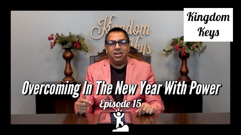 """Kingdom Keys: Episode 15 """"Overcoming In The New Year With Power"""""""