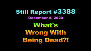 What's Wrong With Being Dead?!
