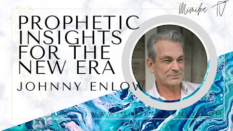 Prophetic Insights for the New Era with Johnny Enlow