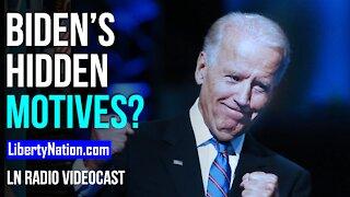 Biden's Hidden Motives? - LN Radio Videocast