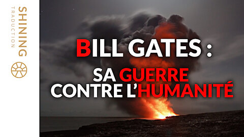 Bill Gates : Sa guerre contre l'humanité.
