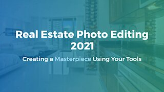 Real Estate Photo Editing 2021 - Creating a Masterpiece Using Your Tools
