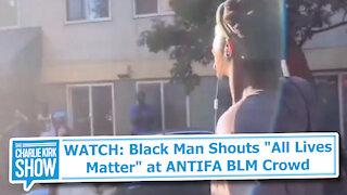"WATCH: Black Man Shouts ""All Lives Matter"" at ANTIFA BLM Crowd"