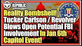 Bombshell! Tucker Carlson / Revolver Blows Open Potential FBI Involvement In Jan 6th Capitol Event!
