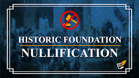 Historic Foundation of Nullification   Constitution Corner