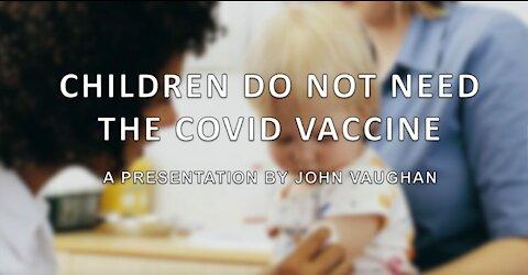 Children do not need the Covid Vaccine