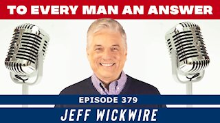 Episode 379 - Host Jeff Wickwire on To Every Man An Answer