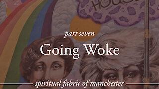 Going Woke - Spiritual Fabric of Manchester - Part 7