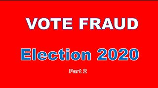 2020 Election Fraud Part 2