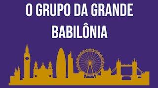 O grupo da grande Babilônia