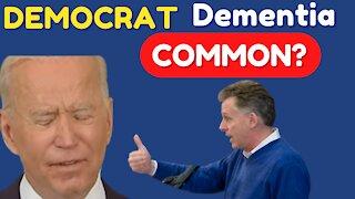 Democrat Dementia Common?