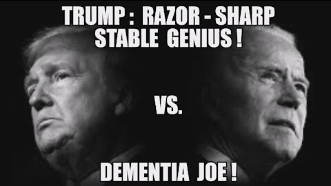 TRUMP: RAZOR-SHARP STABLE GENUIS VS DEMENTIA JOE! A TALE OF TWO PRESIDENTS! PATRIOT VS TRAITOR! MAGA