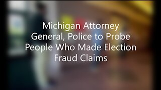 Michigan Attorney General, Police to Probe People Who Made Election Fraud Claims