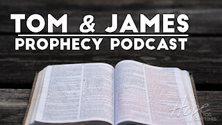 Tom and James | March 19th Prophecy Podcast