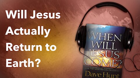 Will Jesus Actually Return to the Earth?