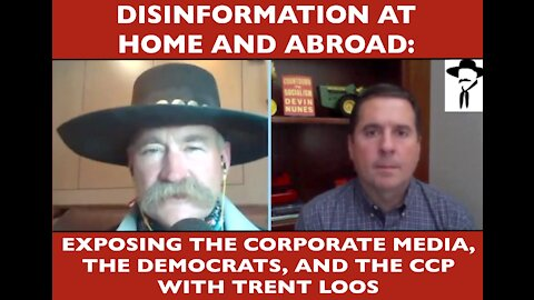 Disinformation at home and abroad: Exposing the Media, the Democrats, and the CCP with Trent Loos