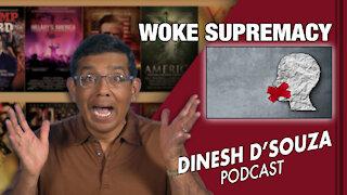 WOKE SUPREMACY Dinesh D'Souza Podcast Ep47