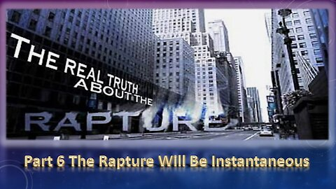 Part 6 The Rapture Will be Instant