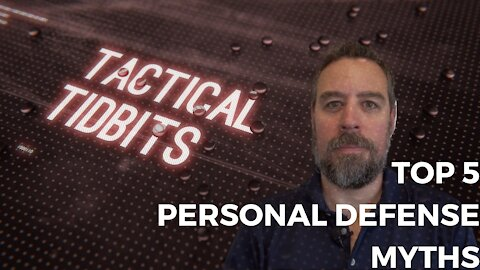 Tactical Tidbits Episode 022: Top 5 Personal Defense Myths