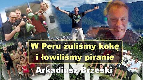 W Peru żuliśmy kokę i łowiliśmy piranie - Arkadiusz Brzeski