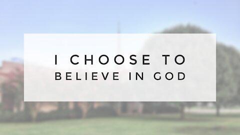 2.7.21 Sunday Sermon - I CHOOSE TO BELIEVE IN GOD