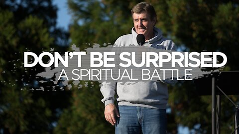 Don't Be Surprised - A Spiritual Battle