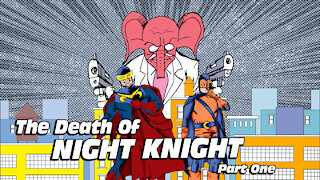 Night Knight: The Death Of Night Knight Part 1