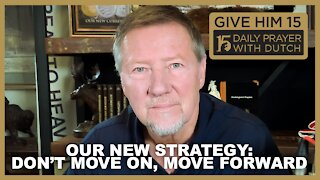 Our New Strategy: Don't Move On, Move Forward | Give Him 15: Daily Prayer with Dutch