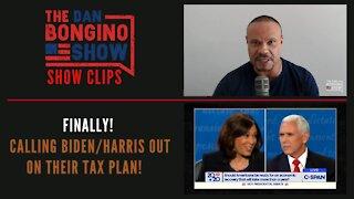 Finally! Calling Biden/Harris Out On Their Tax Plan! - Dan Bongino Show Clips