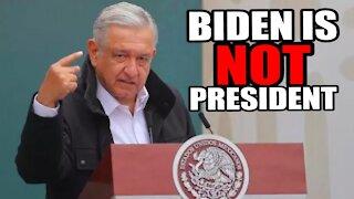 Mexican President REFUSES to Congratulate Biden
