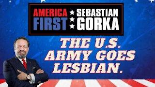 The U.S. Army goes lesbian. Sebastian Gorka on AMERICA First