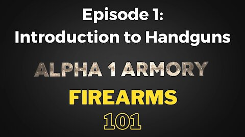 Firearms 101 Episode 1: Introduction to Handguns