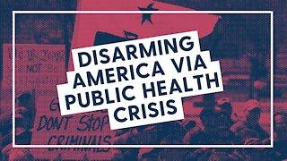 Disarming America via Public Health Crisis
