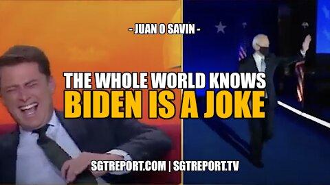 JUAN O SAVIN - THE WHOLE WORLD KNOWS: BIDEN IS A JOKE - PART 1