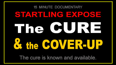STARTLING EXPOSE' - THE CURE and the COVER-UP - 15 min.