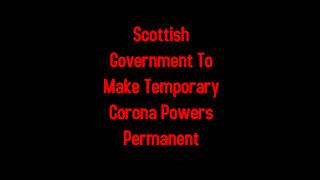 Scottish Government To Make Temporary Corona Powers Permanent 8-17-2021