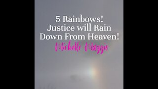 5 RAINBOWS! JUSTICE will Rain Down from Heaven!