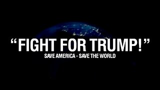FIGHT FOR TRUMP - Save America, Save the World