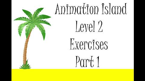Animation Island Exercises Level 2 Part 1