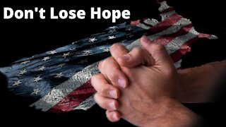 Don't Lose Hope - We Can Still Save Our Nation!
