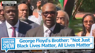 "George Floyd's Brother: ""Not Just Black Lives Matter, All Lives Matter"""