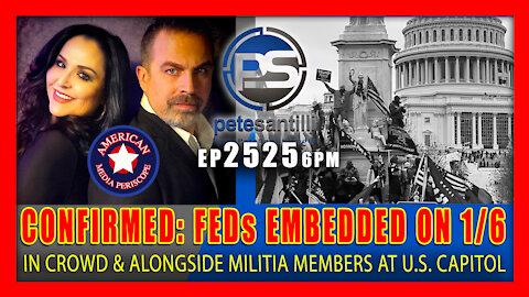 EP 2525-6PM CONFIRMED: Feds Were Embedded In 1/6 Crowd Alongside Militia Members