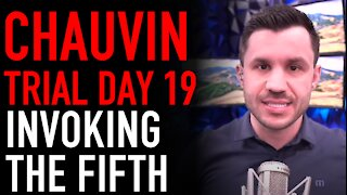 Chauvin Trial Day 19 Analysis: Invoking the Fifth