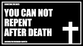 You Can Not Repent After Death