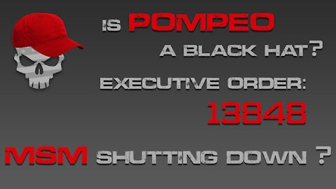 Is Pompeo a Black Hat? Executive Order 13848 involving Ukraine? Will the MSM be shut down?