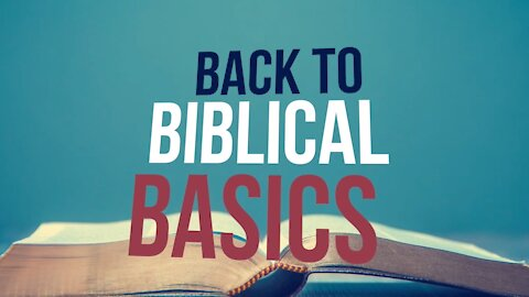 Back to Biblical Basics (Part One)