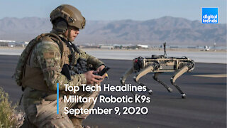 Top Tech Headlines   9.9.20   Robot K9s Are Coming To The Military
